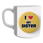 Product Guruji White Ceramic Musicar I LOVE MY SISTER Print on Mug for GIRL/SISTER. 1 - Product GuruJi